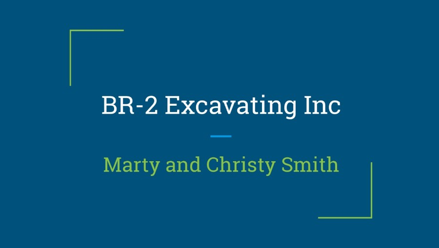 BR-2 Excavating Inc - Marty & Christy Smith